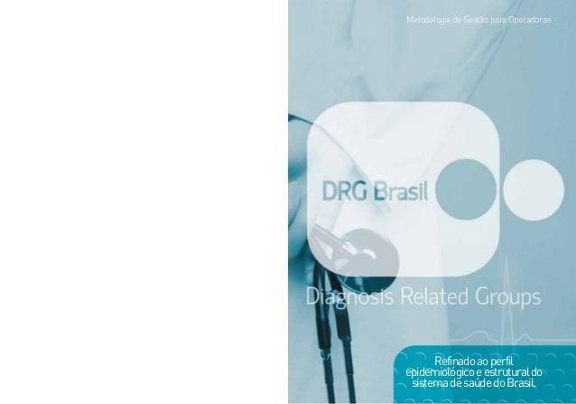 Refinadoaoperfil epidemiológicoeestruturaldo sistemadesaúdedoBrasil. Metodologia de Gestão para Operadoras
