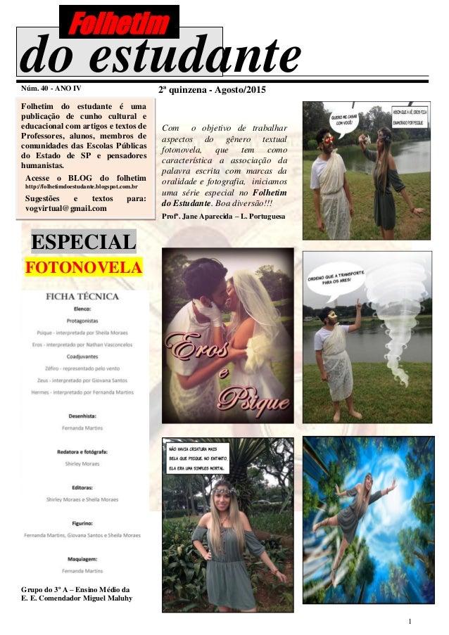 1 do estudanteNúm. 40 - ANO IV 2ª quinzena - Agosto/2015 Folhetim do estudante é uma publicação de cunho cultural e educac...