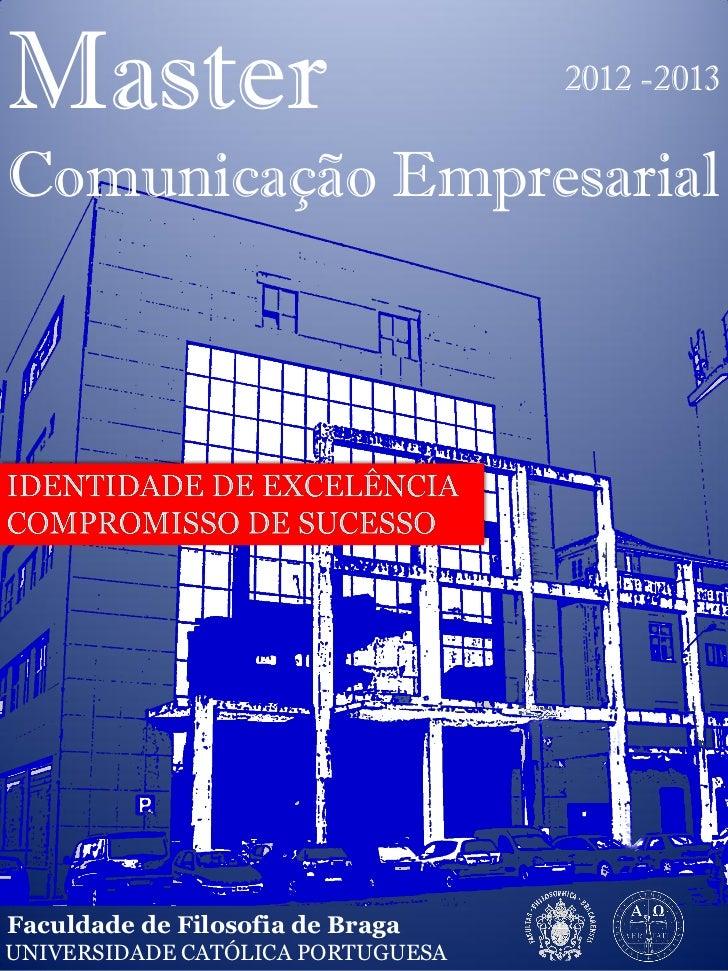 Master                             2012 -2013Comunicação EmpresarialFaculdade de Filosofia de BragaUNIVERSIDADE CATÓLICA P...