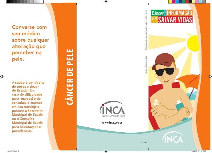 Diagramação: Comunicação Social - INCA / 2010      Converse com      seu médico      sobre qualquer      alteração que    ...