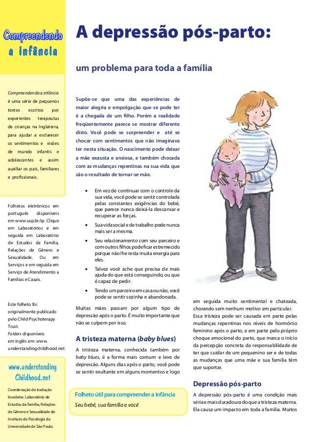 A depressão pós-parto:  um problema para toda a família  Supõe-se que uma das experiências de  maior alegria e empolgação ...