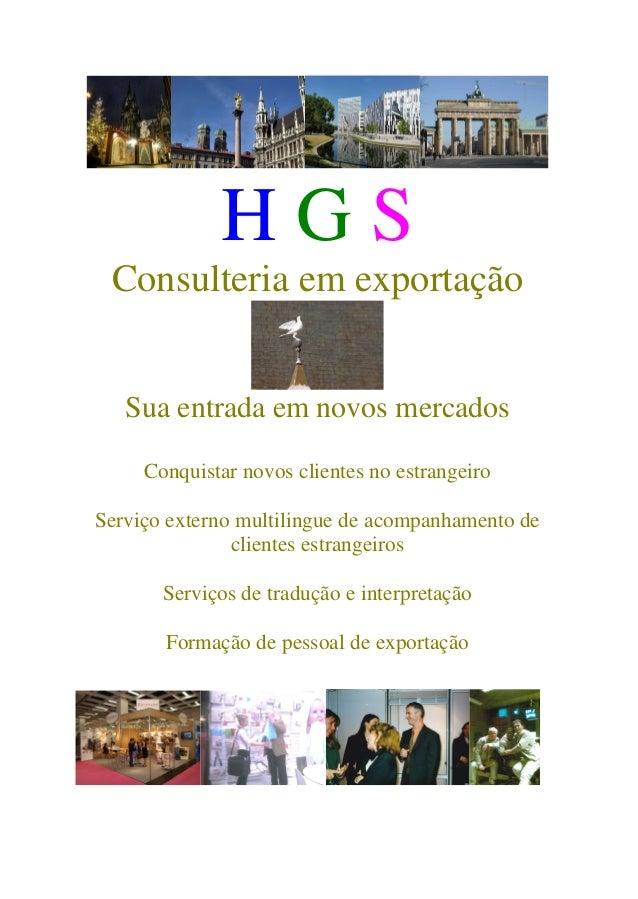 H G S Consulteria em exportação Sua entrada em novos mercados Conquistar novos clientes no estrangeiro Serviço externo mul...