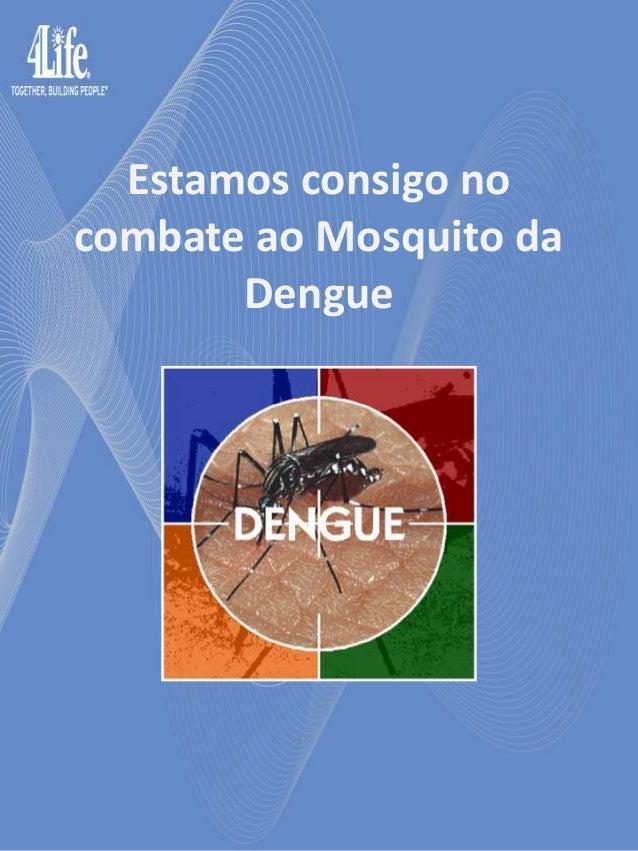 Estamos consigo nocombate ao Mosquito da       Dengue