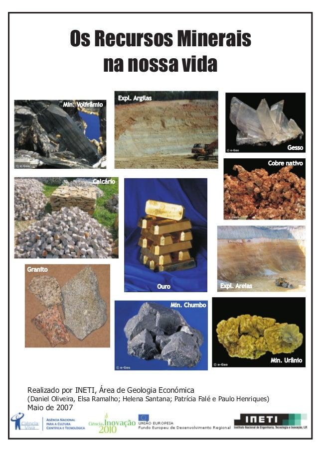 Os Recursos Minerais na nossa vida Realizado por INETI, Área de Geologia Económica (Daniel Oliveira, Elsa Ramalho; Helena ...