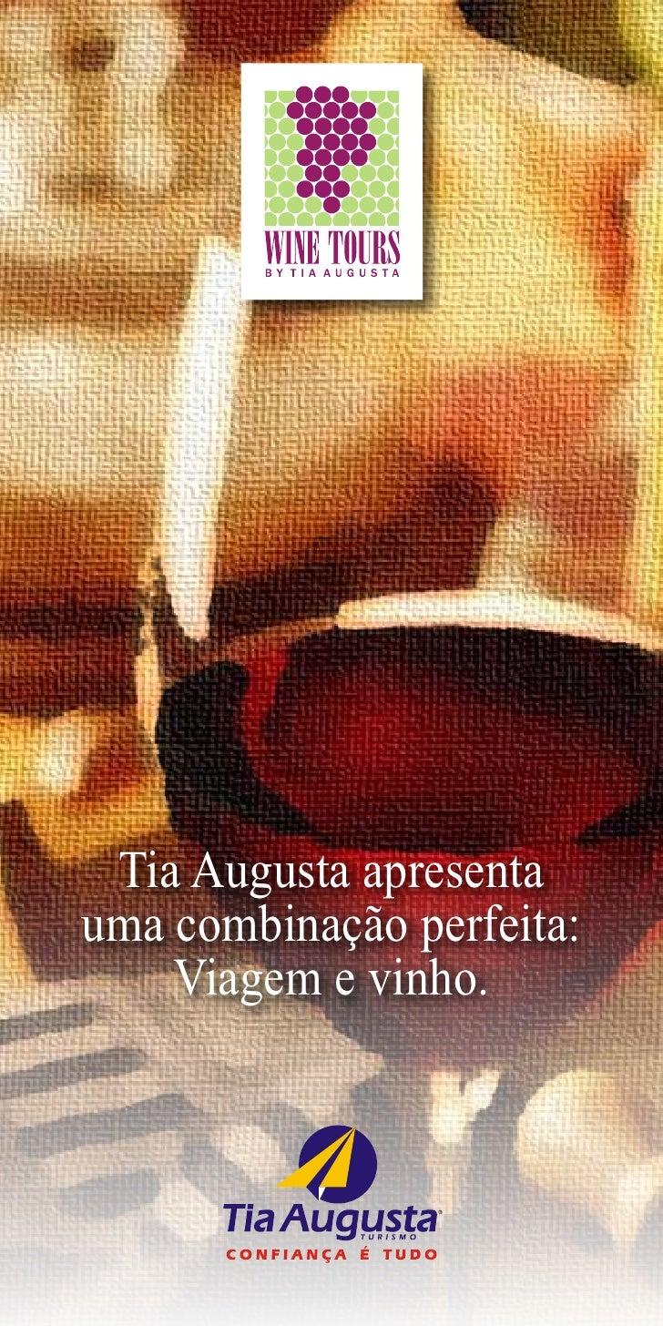 Tia Augusta apresenta uma combinação perfeita:     Viagem e vinho.                1
