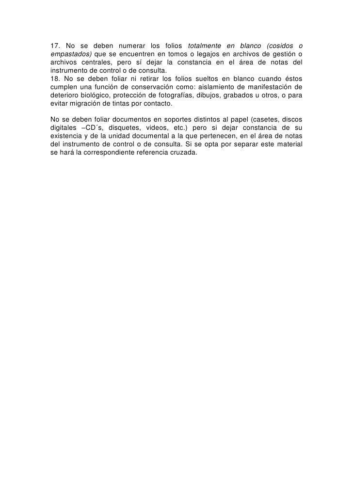 17. No se deben numerar los folios totalmente en blanco (cosidos oempastados) que se encuentren en tomos o legajos en arch...