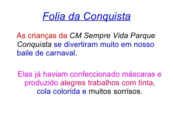 Folia da Conquista <ul><li>As crianças da  CM Sempre Vida Parque Conquista   se divertiram muito em nosso baile de carnava...