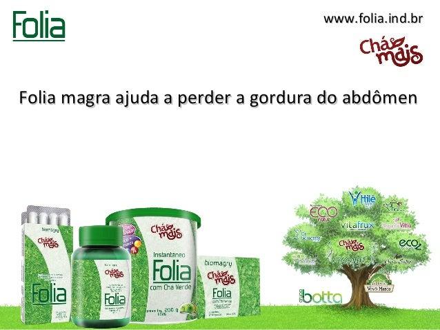 www.folia.ind.brFolia magra ajuda a perder a gordura do abdômen