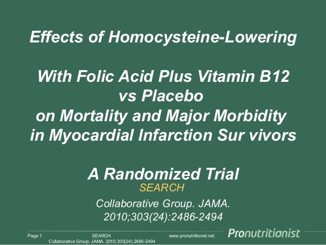 www.pronutritionist.net Effects of Homocysteine-Lowering With Folic Acid Plus Vitamin B12 vs Placebo on Mortality and Majo...