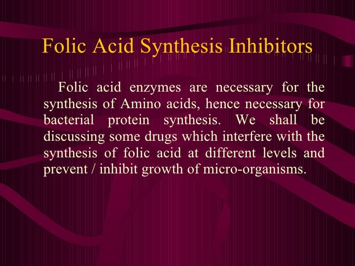 Folic Acid Synthesis Inhibitors <ul><li>Folic acid enzymes are necessary for the synthesis of Amino acids, hence necessary...