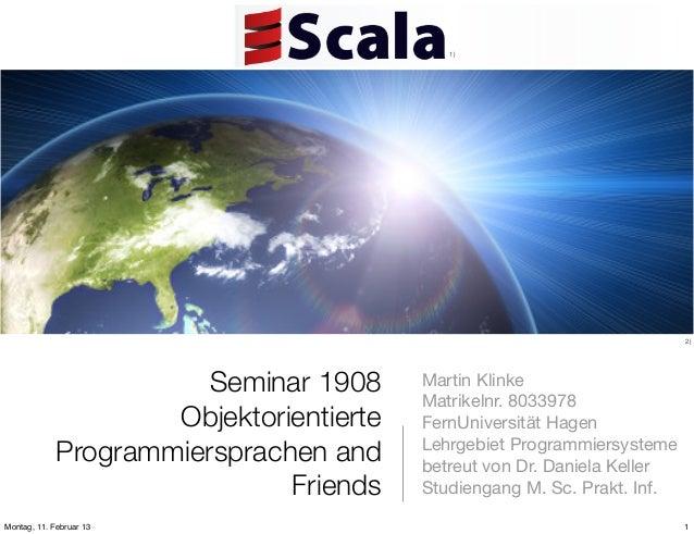 1)  2)  Seminar 1908 Objektorientierte Programmiersprachen and Friends Montag, 11. Februar 13  Martin Klinke Matrikelnr. 8...