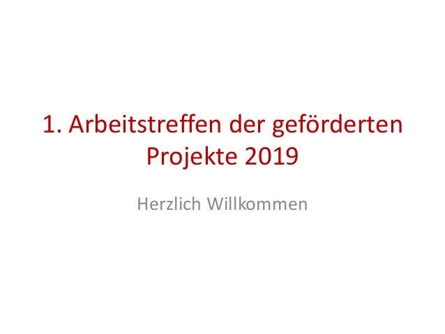 1. Arbeitstreffen der geförderten Projekte 2019 Herzlich Willkommen