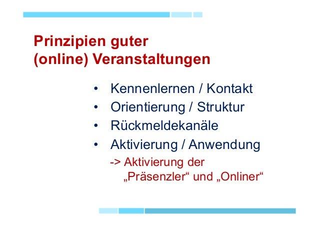 Prinzipien guter (online) Veranstaltungen • Kennenlernen / Kontakt • Orientierung / Struktur • Rückmeldekanäle • Aktivieru...
