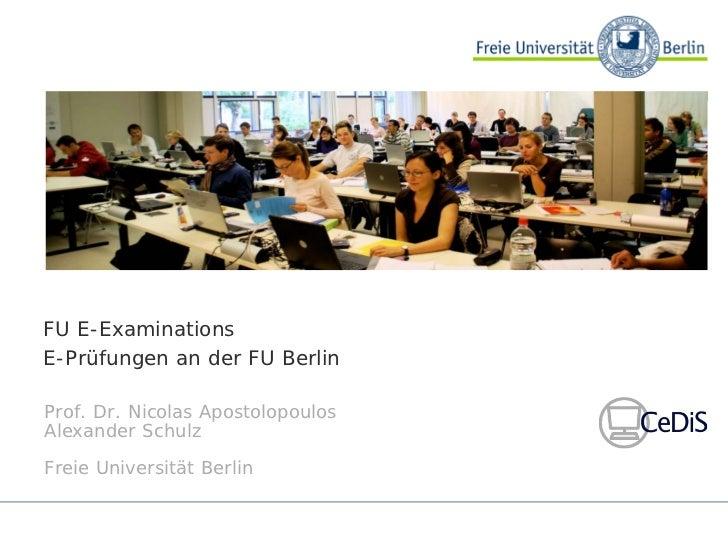 FU E-ExaminationsE-Prüfungen an der FU BerlinProf. Dr. Nicolas ApostolopoulosAlexander SchulzFreie Universität Berlin