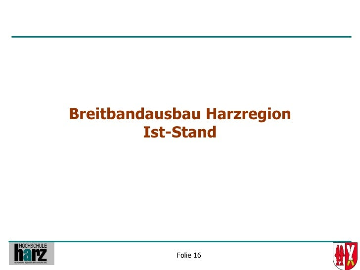 Breitbandausbau Harzregion          Ist-Stand                 Folie 16