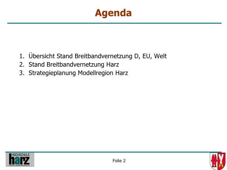 Agenda    1. Übersicht Stand Breitbandvernetzung D, EU, Welt 2. Stand Breitbandvernetzung Harz 3. Strategieplanung Modellr...