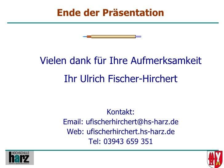 Ende der Präsentation    Vielen dank für Ihre Aufmerksamkeit      Ihr Ulrich Fischer-Hirchert                     Kontakt:...