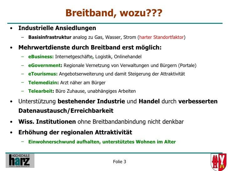Breitband, wozu??? • Industrielle Ansiedlungen    – Basisinfrastruktur analog zu Gas, Wasser, Strom (harter Standortfaktor...