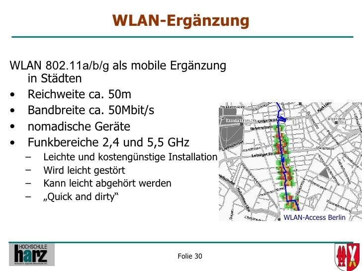 WLAN-Ergänzung  WLAN 802.11a/b/g als mobile Ergänzung   in Städten • Reichweite ca. 50m • Bandbreite ca. 50Mbit/s • nomadi...