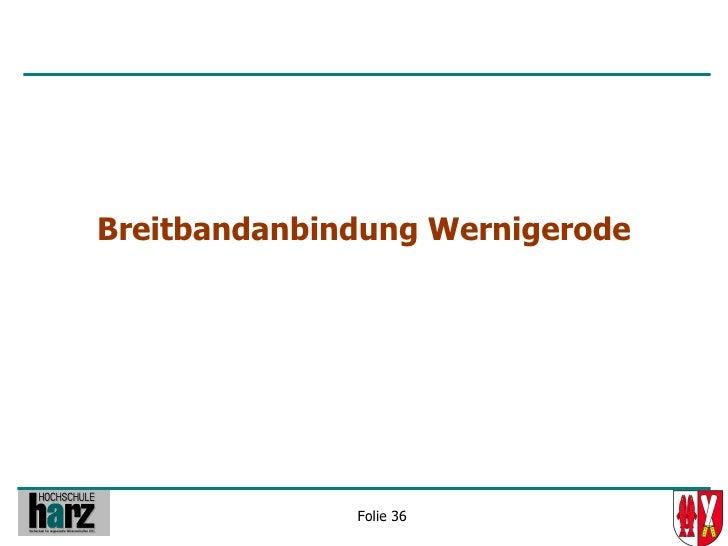 Breitbandanbindung Wernigerode                   Folie 36