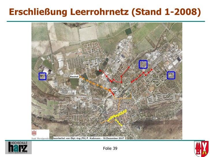 Erschließung Leerrohrnetz (Stand 1-2008)                        Folie 39