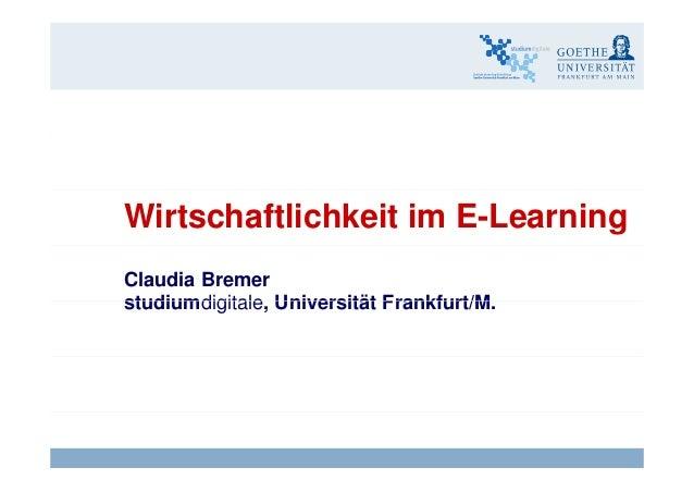 Wirtschaftlichkeit im E-Learning Claudia Bremer studiumdigitale Universität Frankfurt/Mstudiumdigitale, Universität Frankf...