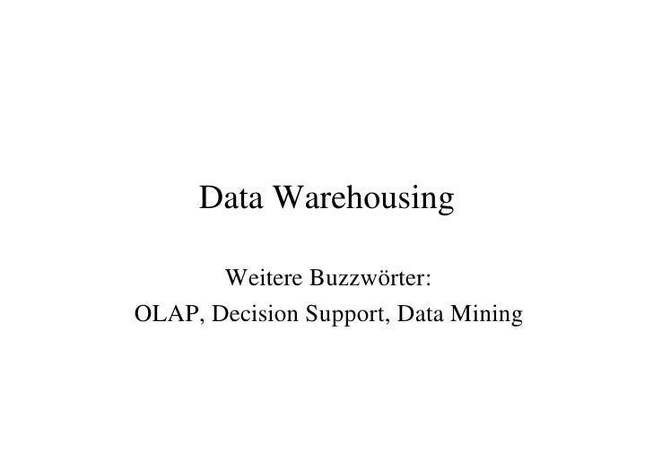 Data Warehousing       Weitere Buzzwörter:OLAP, Decision Support, Data Mining