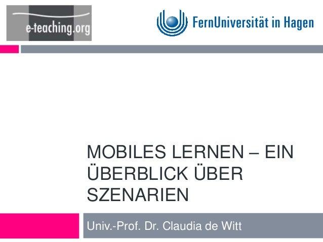 MOBILES LERNEN – EIN  ÜBERBLICK ÜBER  SZENARIEN  Univ.-Prof. Dr. Claudia de Witt