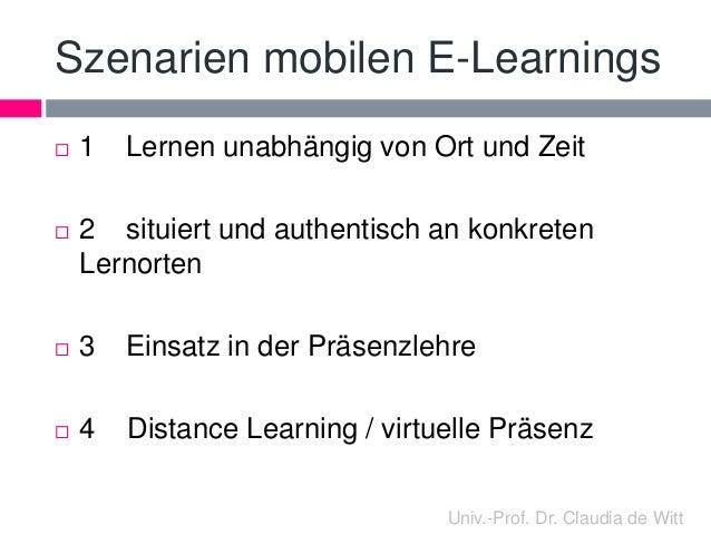 Szenarien mobilen E-Learnings   1 Lernen unabhängig von Ort und Zeit   2 situiert und authentisch an konkreten  Lernorte...