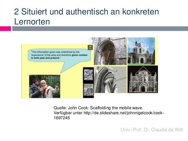 2 Situiert und authentisch an konkreten  Lernorten  Quelle: John Cook: Scaffolding the mobile wave.  Verfügbar unter http:...