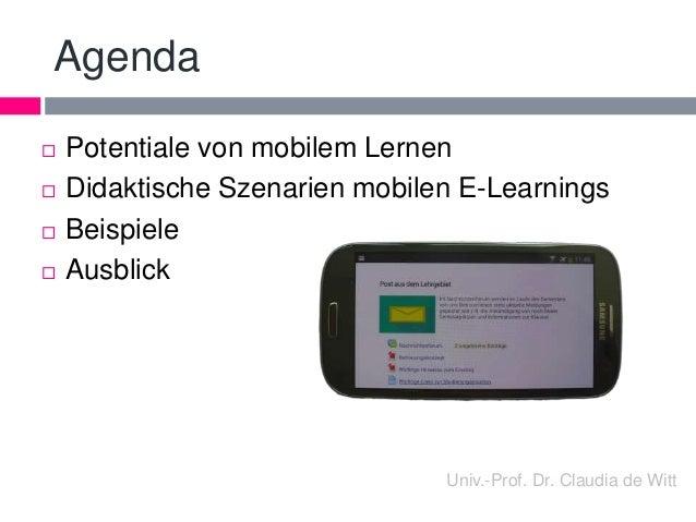 Agenda   Potentiale von mobilem Lernen   Didaktische Szenarien mobilen E-Learnings   Beispiele   Ausblick  Univ.-Prof....