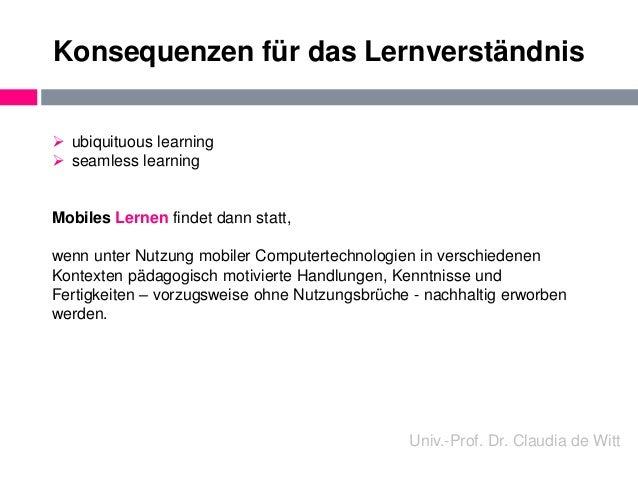 Konsequenzen für das Lernverständnis   ubiquituous learning   seamless learning  Mobiles Lernen findet dann statt,  wenn...