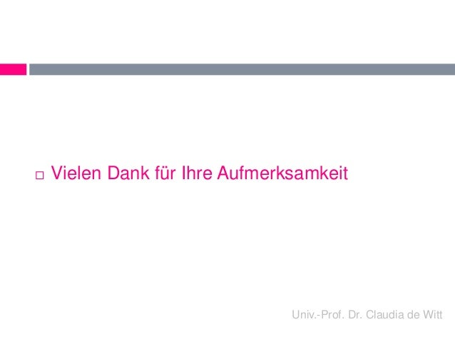  Vielen Dank für Ihre Aufmerksamkeit  Univ.-Prof. Dr. Claudia de Witt