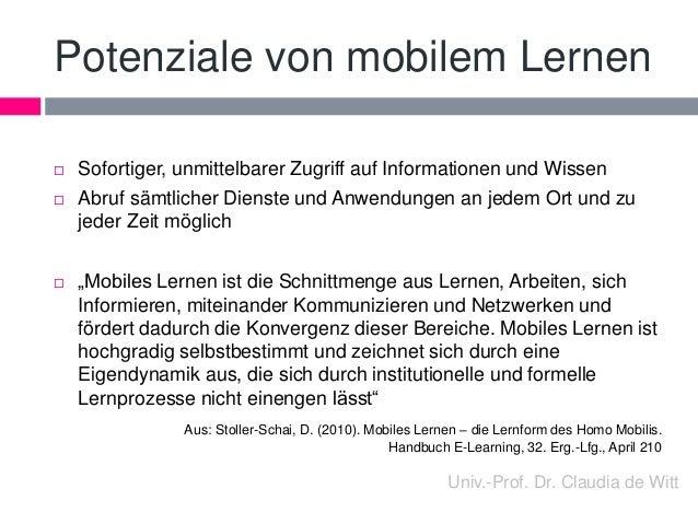 Potenziale von mobilem Lernen   Sofortiger, unmittelbarer Zugriff auf Informationen und Wissen   Abruf sämtlicher Dienst...