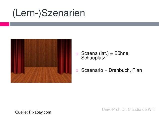 (Lern-)Szenarien   Scaena (lat.) = Bühne,  Schauplatz   Scaenario = Drehbuch, Plan  Quelle: Pixabay.com  Univ.-Prof. Dr....