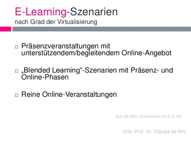 E-Learning-Szenarien  nach Grad der Virtualisierung   Präsenzveranstaltungen mit  unterstützendem/begleitendem Online-Ang...