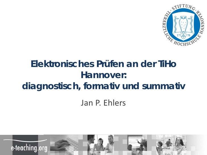 Elektronisches Prüfen an der TiHo              Hannover: diagnostisch, formativ und summativ             Jan P. Ehlers