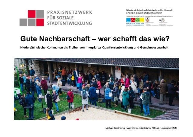 Michael Isselmann, Raumplaner, Stadtplaner AK NW, September 2019 Gute Nachbarschaft – wer schafft das wie? Niedersächsisch...