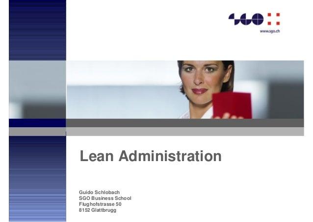 Lean Administration Guido Schlobach SGO Business School Flughofstrasse 50 8152 Glattbrugg