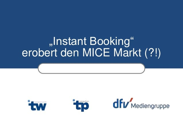 """Instant Booking"" erobert den MICE Markt (?!)"