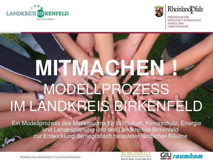 MITMACHEN !     MODELLPROZESSIM LANDKREIS BIRKENFELDEin Modellprozess des Ministeriums für Wirtschaft, Klimaschutz, Energi...