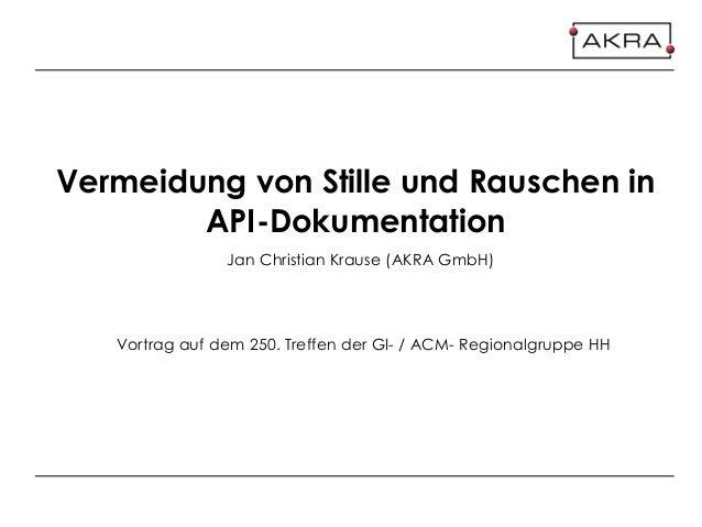 Vermeidung von Stille und Rauschen in API-Dokumentation Vortrag auf dem 250. Treffen der GI- / ACM- Regionalgruppe HH Jan ...