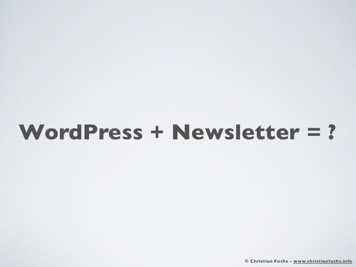 WordPress + Newsletter = ?                  © Christian Fuchs - www.christianfuchs.info