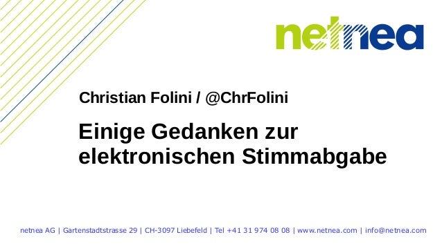 Einige Gedanken zur elektronischen Stimmabgabe netnea AG | Gartenstadtstrasse 29 | CH-3097 Liebefeld | Tel +41 31 974 08 0...