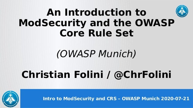 Intro to ModSecurity and CRS – OWASP Munich 2020-07-21 An Introduction to ModSecurity and the OWASP Core Rule Set (OWASP M...