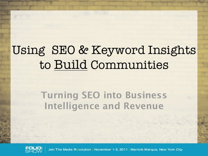 Using SEO & Keyword Insights    to Build Communities    Turning SEO into Business     Intelligence and Revenue     Join Th...