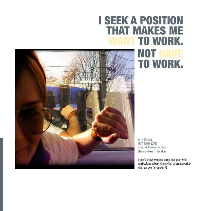 I SEEK A POSITION   THAT MAKES ME    WANT TO WORK.         NOT HAVE         TO WORK.            Amy Duncan        077 6539...