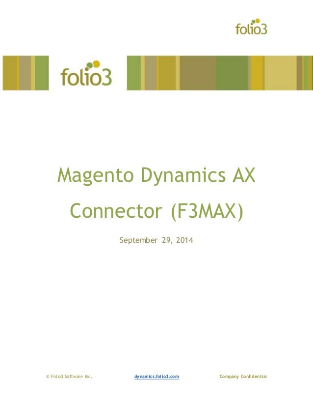 Magento Dynamics AX  Connector (F3MAX)  September 29, 2014  © Folio3 Software Inc. dynamics.folio3.com Company Confidentia...