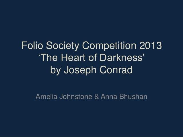 Folio Society Competition 2013 'The Heart of Darkness' by Joseph Conrad Amelia Johnstone & Anna Bhushan