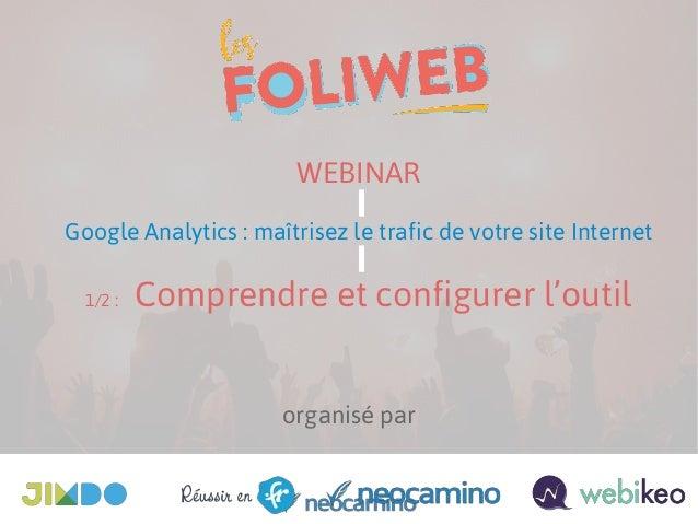 organisé par WEBINAR Google Analytics : maîtrisez le trafic de votre site Internet 1/2 : Comprendre et configurer l'outil